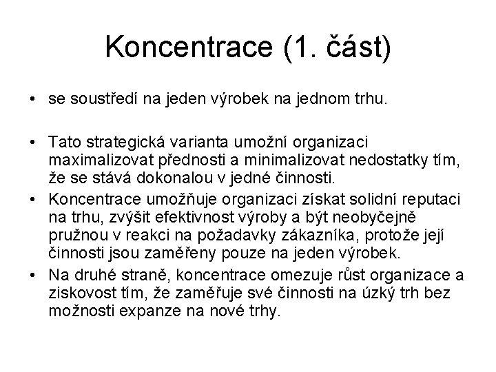 Koncentrace (1. část) • se soustředí na jeden výrobek na jednom trhu. • Tato