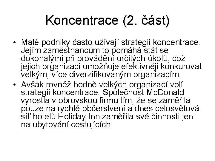 Koncentrace (2. část) • Malé podniky často užívají strategii koncentrace. Jejím zaměstnancům to pomáhá