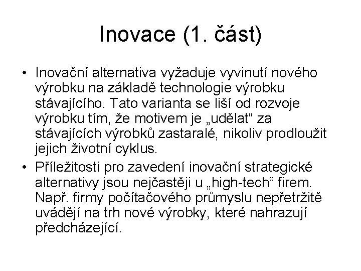 Inovace (1. část) • Inovační alternativa vyžaduje vyvinutí nového výrobku na základě technologie výrobku