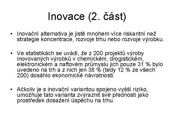 Inovace (2. část) • Inovační alternativa je jistě mnohem více riskantní než strategie koncentrace,