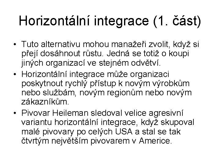Horizontální integrace (1. část) • Tuto alternativu mohou manažeři zvolit, když si přejí dosáhnout