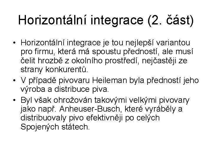 Horizontální integrace (2. část) • Horizontální integrace je tou nejlepší variantou pro firmu, která