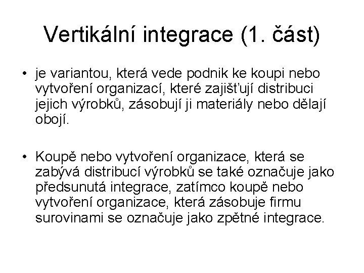 Vertikální integrace (1. část) • je variantou, která vede podnik ke koupi nebo vytvoření