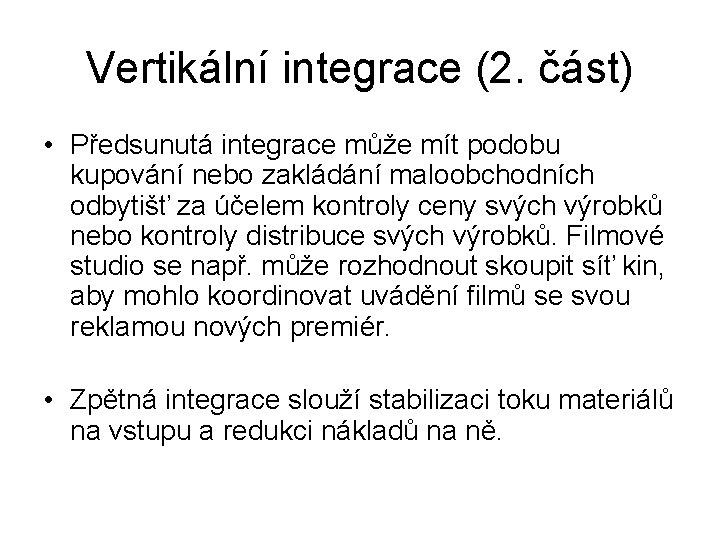 Vertikální integrace (2. část) • Předsunutá integrace může mít podobu kupování nebo zakládání maloobchodních