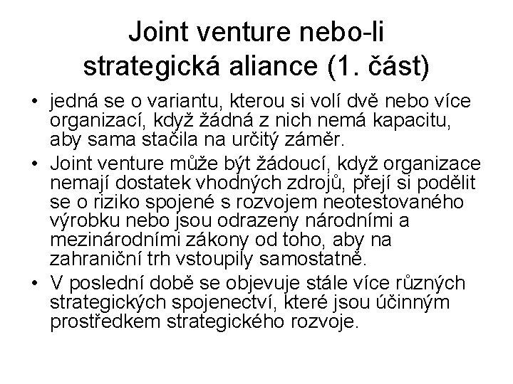 Joint venture nebo-li strategická aliance (1. část) • jedná se o variantu, kterou si