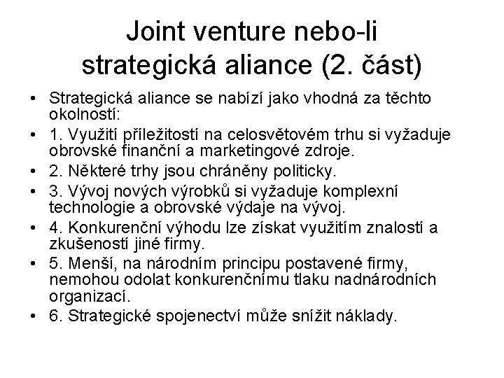 Joint venture nebo-li strategická aliance (2. část) • Strategická aliance se nabízí jako vhodná