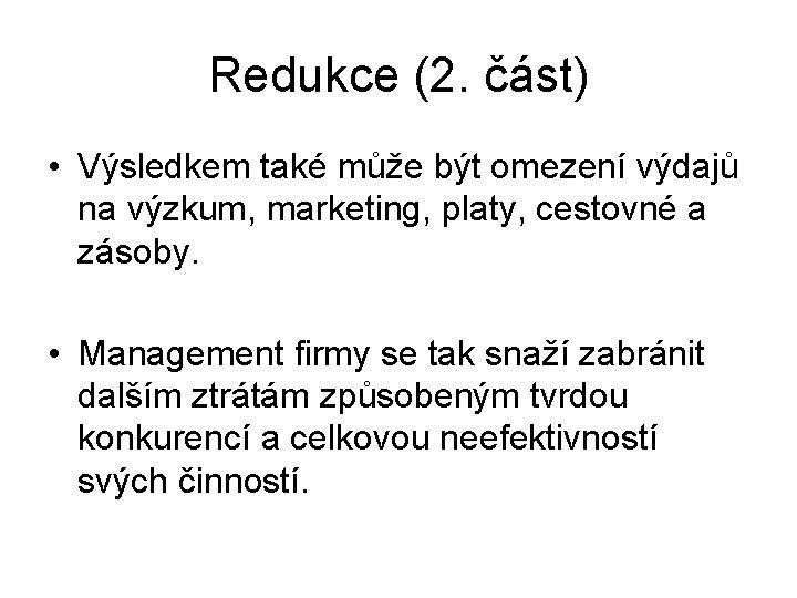 Redukce (2. část) • Výsledkem také může být omezení výdajů na výzkum, marketing, platy,