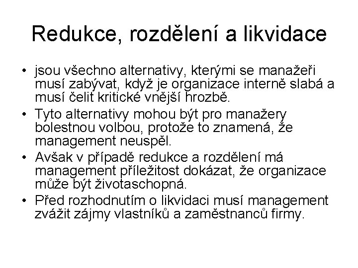 Redukce, rozdělení a likvidace • jsou všechno alternativy, kterými se manažeři musí zabývat, když