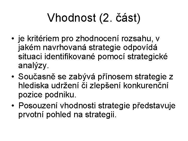 Vhodnost (2. část) • je kritériem pro zhodnocení rozsahu, v jakém navrhovaná strategie odpovídá