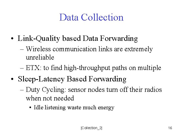 Data Collection • Link-Quality based Data Forwarding – Wireless communication links are extremely unreliable