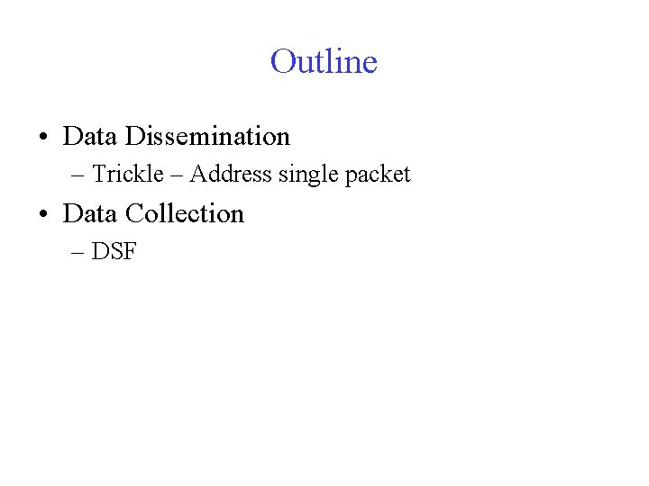Outline • Data Dissemination – Trickle – Address single packet • Data Collection –