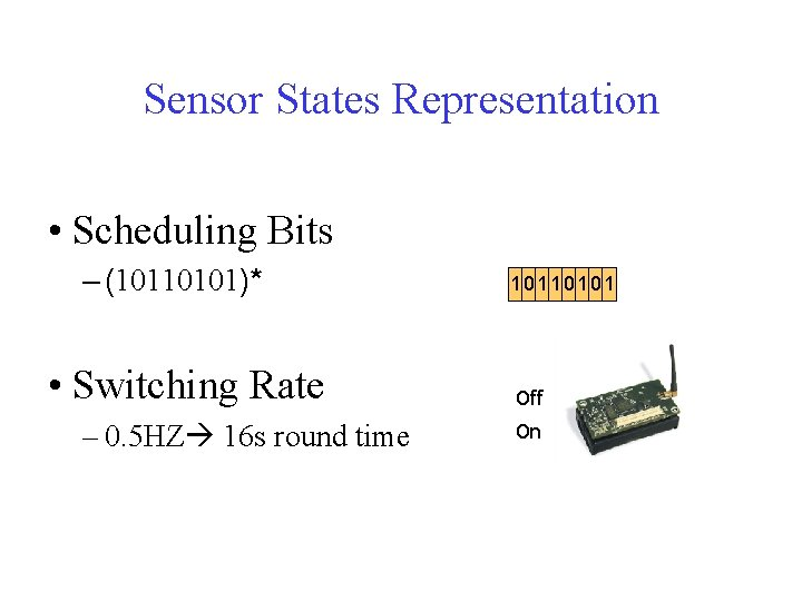 Sensor States Representation • Scheduling Bits – (10110101)* • Switching Rate – 0. 5
