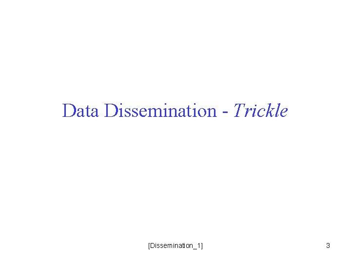 Data Dissemination - Trickle [Dissemination_1] 3