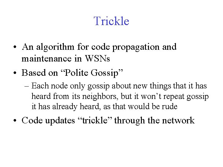 Trickle • An algorithm for code propagation and maintenance in WSNs • Based on