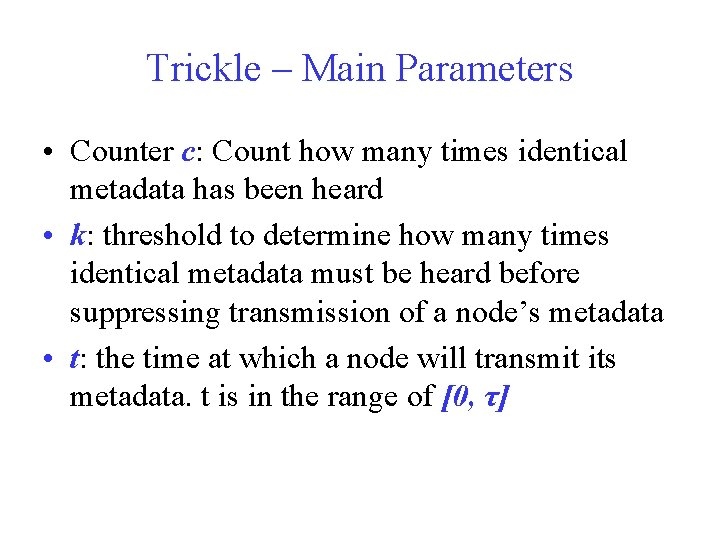 Trickle – Main Parameters • Counter c: Count how many times identical metadata has
