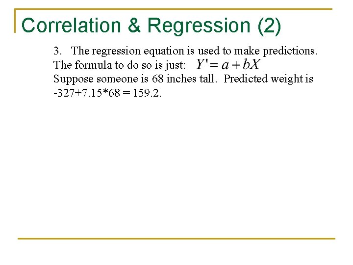 Correlation & Regression (2) 3. The regression equation is used to make predictions. The