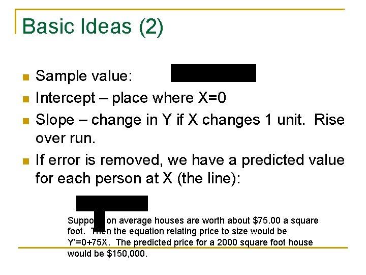 Basic Ideas (2) n n Sample value: Intercept – place where X=0 Slope –