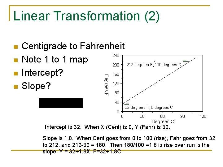 Linear Transformation (2) n n n Degrees F n Centigrade to Fahrenheit 240 Note
