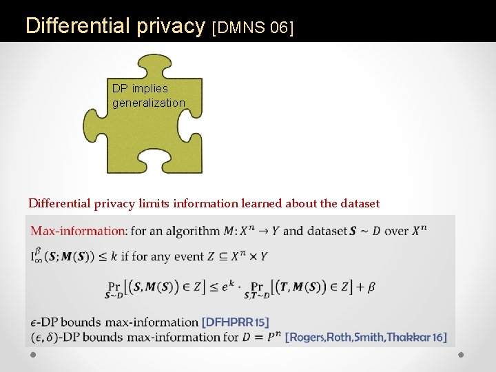 Differential privacy [DMNS 06] DP implies generalization Differential privacy limits information learned about the