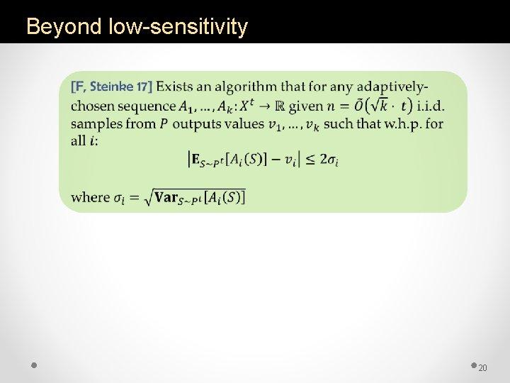 Beyond low-sensitivity 20