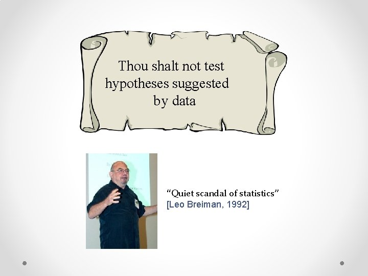 """Thou shalt not test hypotheses suggested by data """"Quiet scandal of statistics"""" [Leo Breiman,"""