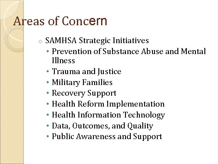 Areas of Concern o SAMHSA Strategic Initiatives • Prevention of Substance Abuse and Mental