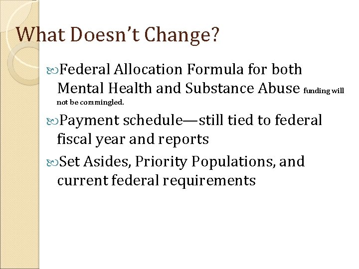 What Doesn't Change? Federal Allocation Formula for both Mental Health and Substance Abuse funding