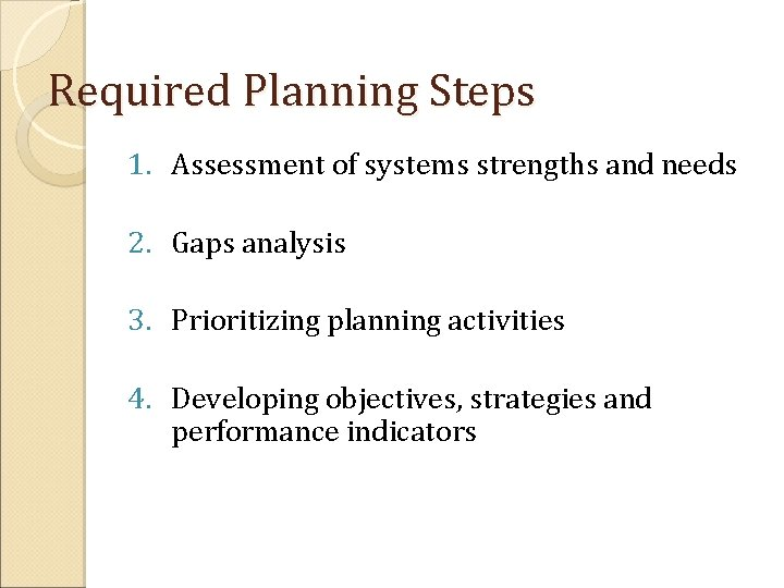 Required Planning Steps 1. Assessment of systems strengths and needs 2. Gaps analysis 3.