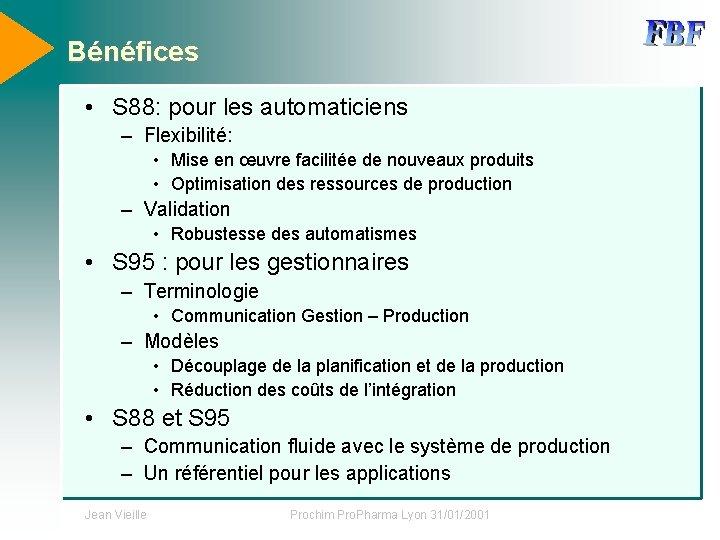 Bénéfices • S 88: pour les automaticiens – Flexibilité: • Mise en œuvre facilitée