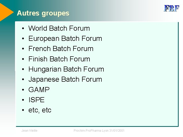 Autres groupes • • • World Batch Forum European Batch Forum French Batch Forum