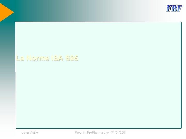 La Norme ISA S 95 Jean Vieille Prochim Pro. Pharma Lyon 31/01/2001