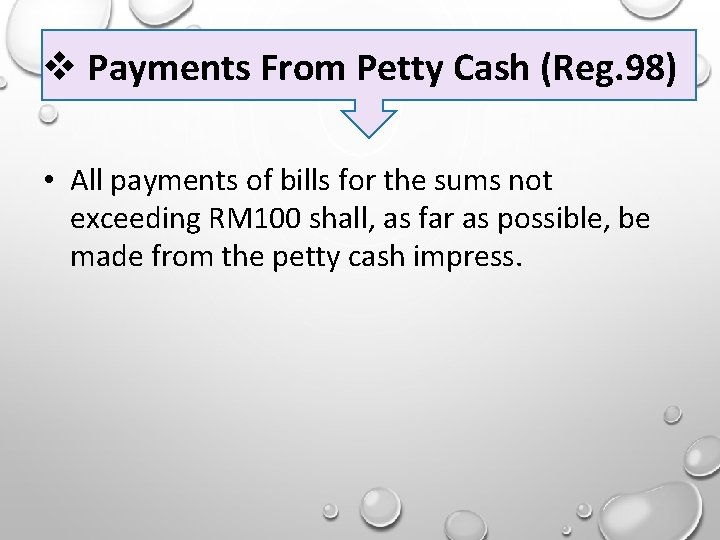 Payments From Petty Cash (Reg. 98) • All payments of bills for the