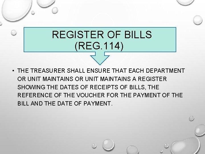REGISTER OF BILLS (REG. 114) • THE TREASURER SHALL ENSURE THAT EACH DEPARTMENT OR