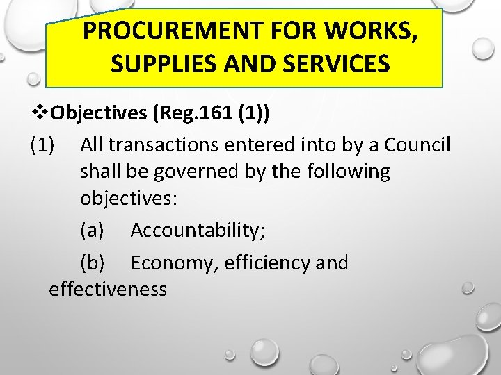 PROCUREMENT FOR WORKS, SUPPLIES AND SERVICES Objectives (Reg. 161 (1)) (1) All transactions entered