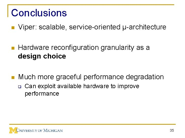 Conclusions n Viper: scalable, service-oriented µ-architecture n Hardware reconfiguration granularity as a design choice