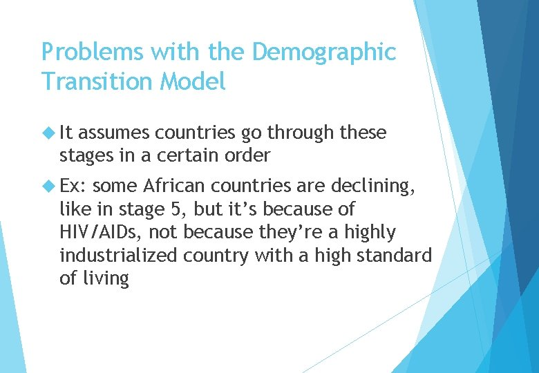 Problems with the Demographic Transition Model It assumes countries go through these stages in