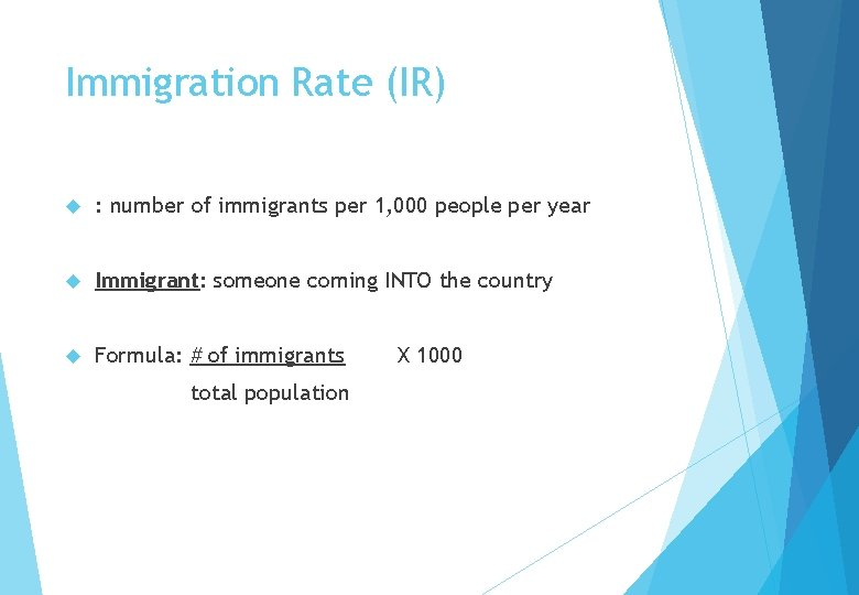 Immigration Rate (IR) : number of immigrants per 1, 000 people per year Immigrant: