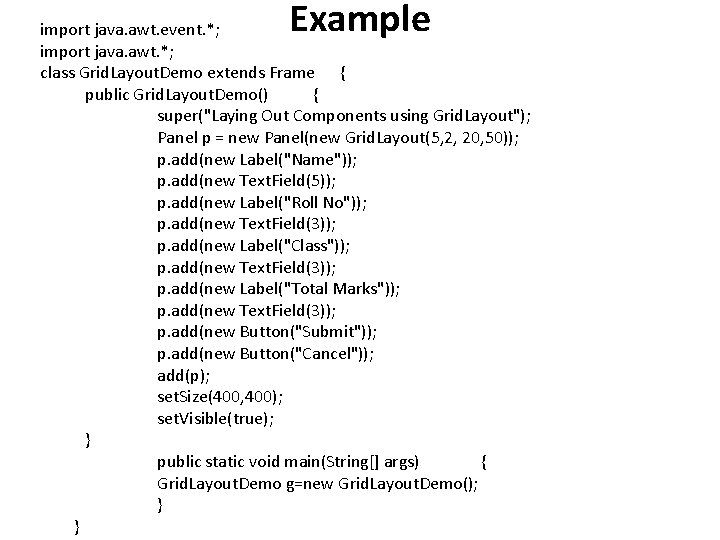 Example import java. awt. event. *; import java. awt. *; class Grid. Layout. Demo