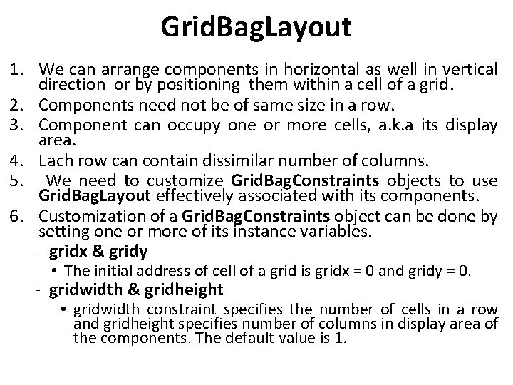 Grid. Bag. Layout 1. We can arrange components in horizontal as well in vertical