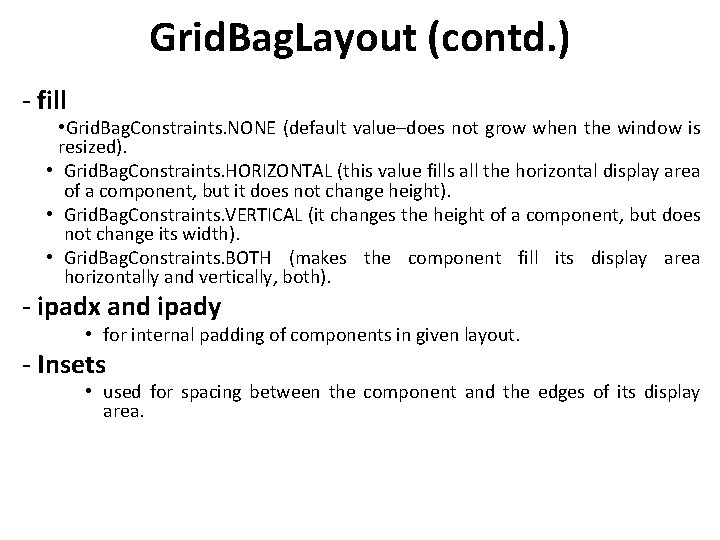 Grid. Bag. Layout (contd. ) - fill • Grid. Bag. Constraints. NONE (default value–does
