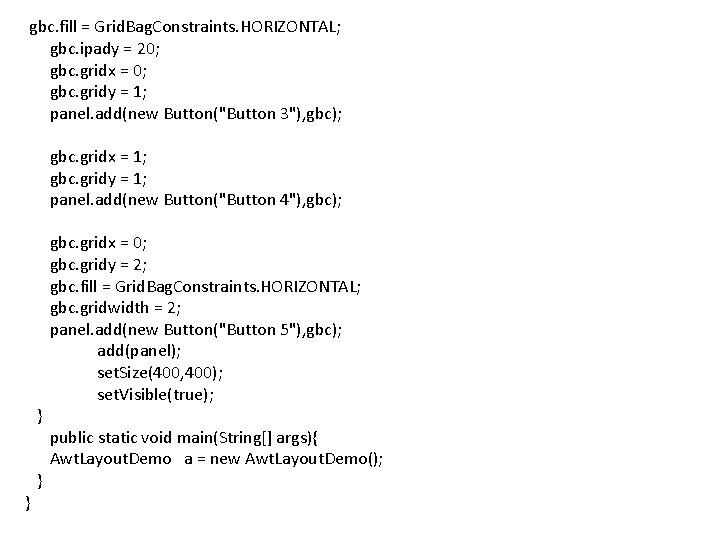 gbc. fill = Grid. Bag. Constraints. HORIZONTAL; gbc. ipady = 20; gbc. gridx