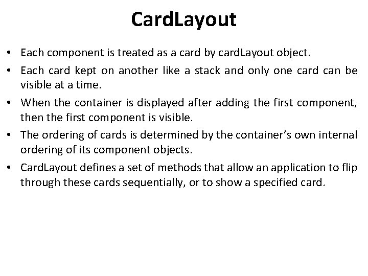 Card. Layout • Each component is treated as a card by card. Layout object.