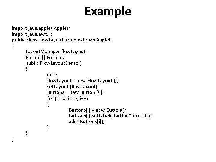 Example import java. applet. Applet; import java. awt. *; public class Flow. Layout. Demo
