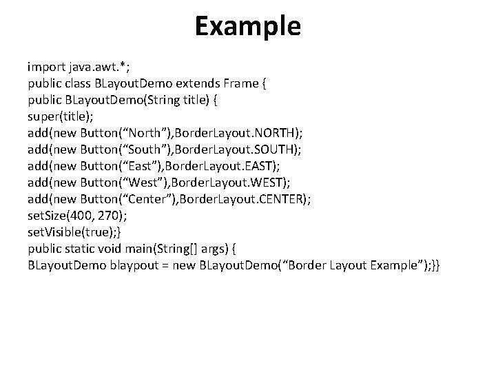 Example import java. awt. *; public class BLayout. Demo extends Frame { public BLayout.