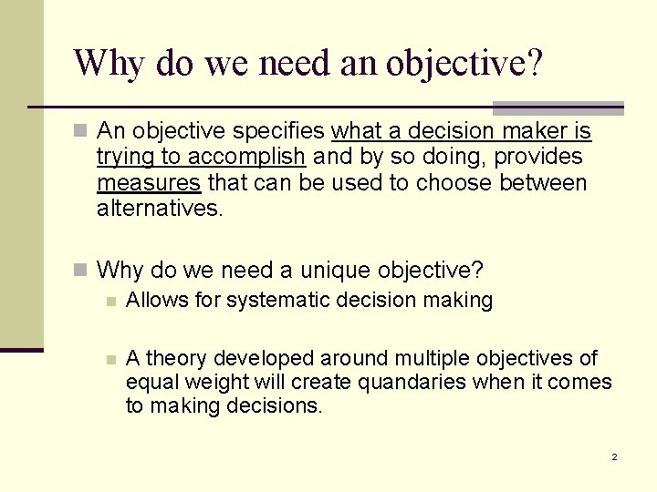 Why do we need an objective? n An objective specifies what a decision maker