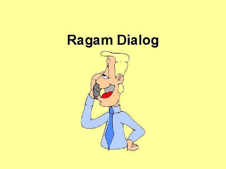 Ragam Dialog