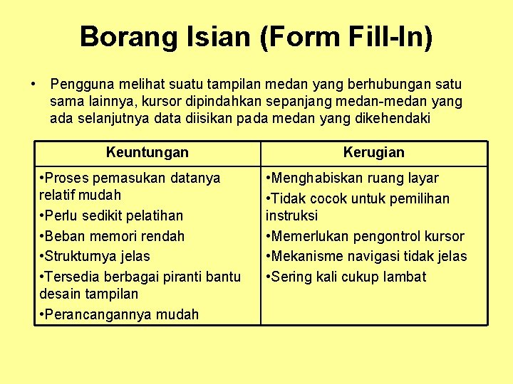 Borang Isian (Form Fill-In) • Pengguna melihat suatu tampilan medan yang berhubungan satu sama