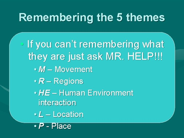 Remembering the 5 themes • If you can't remembering what they are just ask