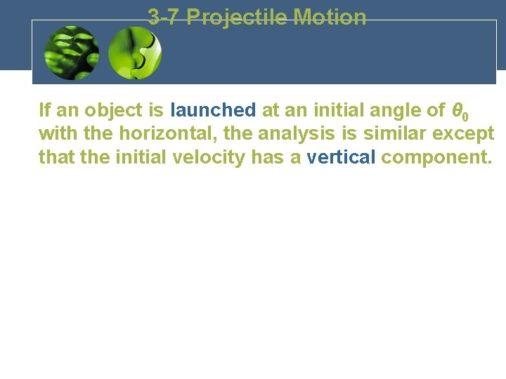 3 -7 Projectile Motion If an object is launched at an initial angle of