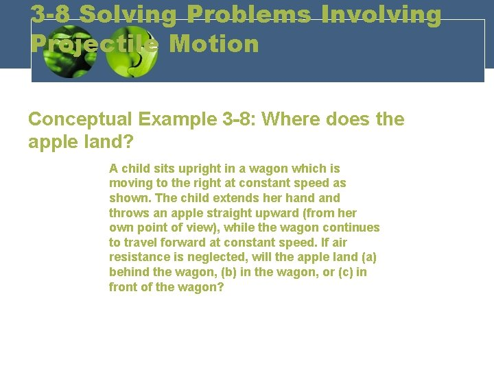 3 -8 Solving Problems Involving Projectile Motion Conceptual Example 3 -8: Where does the